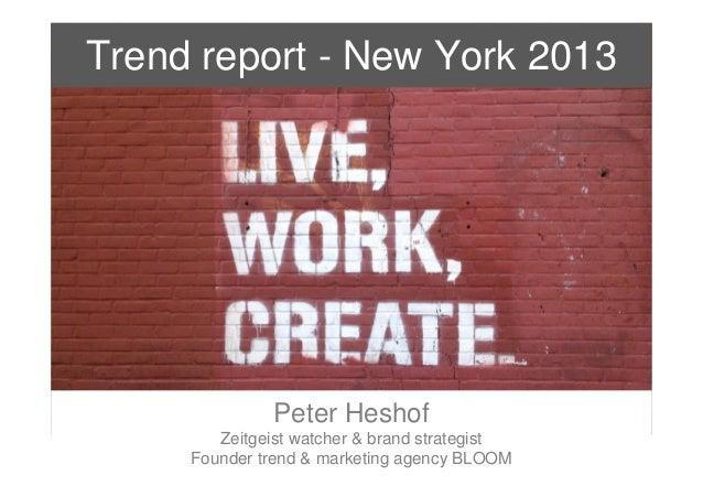 Trend report - New York 2013                   Peter Heshof            Zeitgeist watcher & brand strategist2013 ©   Founde...
