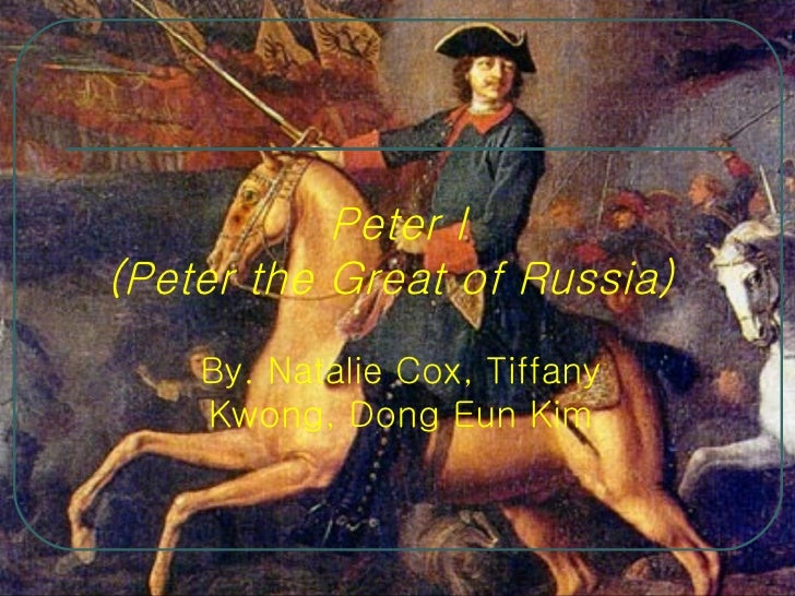 Peter I (Peter the Great of Russia)  By. Natalie Cox, Tiffany Kwong, Dong Eun Kim