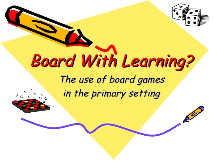 Board With Learning?   The use of board games  in the primary setting