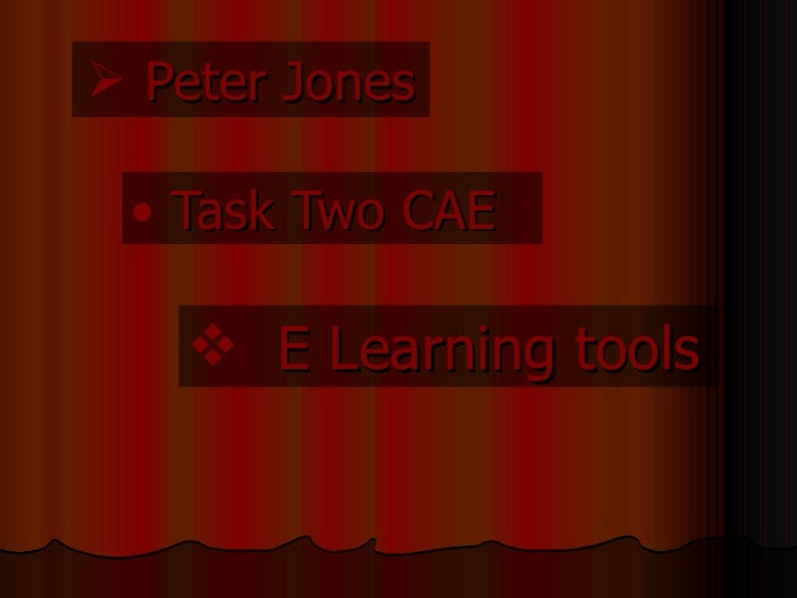  Peter Jones   • Task Two CAE      E Learning tools