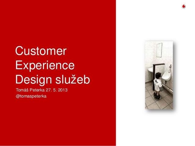 CustomerExperienceDesign služebTomáš Peterka 27. 5. 2013@tomaspeterka