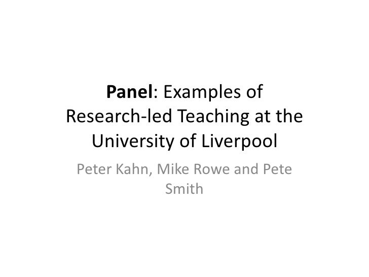 Panel: Examples of Research-led Teaching at the University of Liverpool <br />Peter Kahn, Mike Rowe and Pete Smith<br />