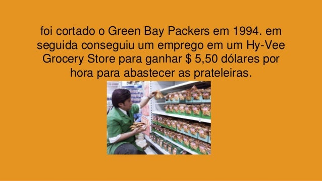 foi cortado o Green Bay Packers em 1994. em seguida conseguiu um emprego em um Hy-Vee Grocery Store para ganhar $ 5,50 dól...