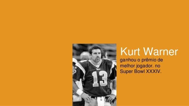 ganhou o prêmio de melhor jogador. no Super Bowl XXXIV. Kurt Warner