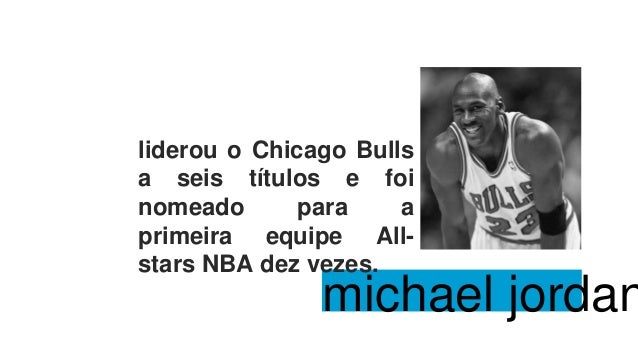 liderou o Chicago Bulls a seis títulos e foi nomeado para a primeira equipe All- stars NBA dez vezes. michael jordan