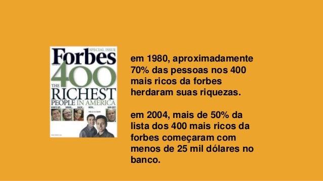 em 1980, aproximadamente 70% das pessoas nos 400 mais ricos da forbes herdaram suas riquezas. em 2004, mais de 50% da list...