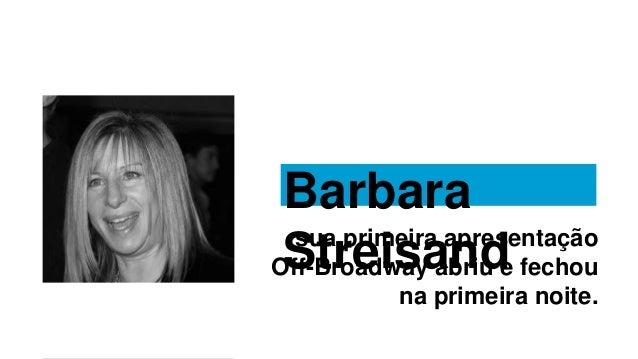 Barbara Streisandsua primeira apresentação Off-Broadway abriu e fechou na primeira noite.