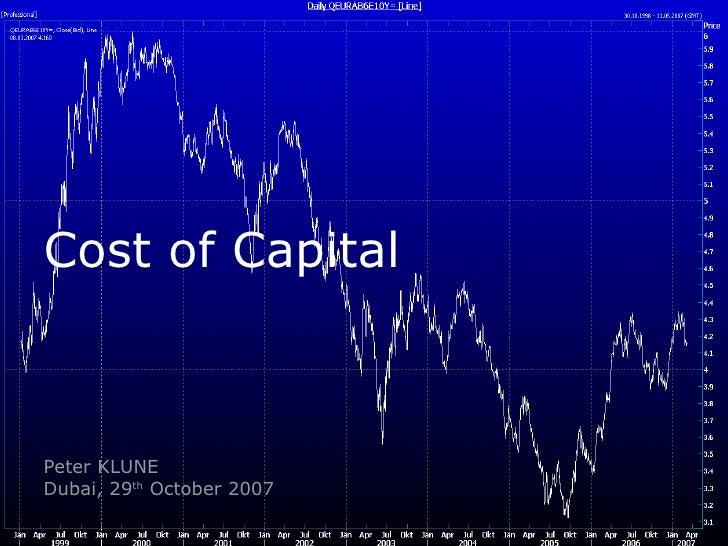Cost of Capital Peter KLUNE Dubai, 29 th  October 2007