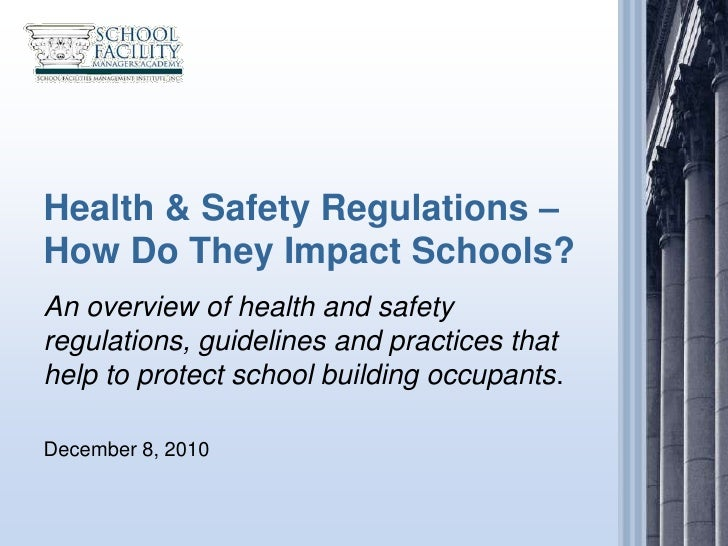 Health & Safety Regulations –How Do They Impact Schools?An overview of health and safetyregulations, guidelines and practi...
