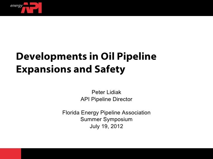 Developments in Oil PipelineExpansions and Safety                    Peter Lidiak                API Pipeline Director    ...