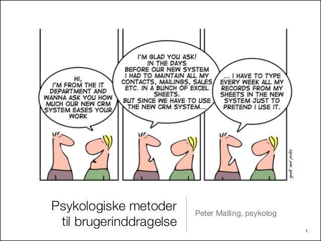 Psykologiske metoder     Peter Malling, psykolog til brugerinddragelse                             !1