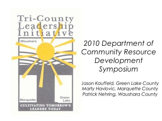 2010 Department of Community Resource Development Symposium Jason Kauffeld, Green Lake County Marty Havlovic, Marquette Co...