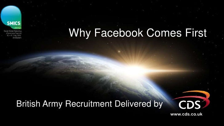 Why Facebook Comes FirstBritish Army Recruitment Delivered by                                        www.cds.co.uk