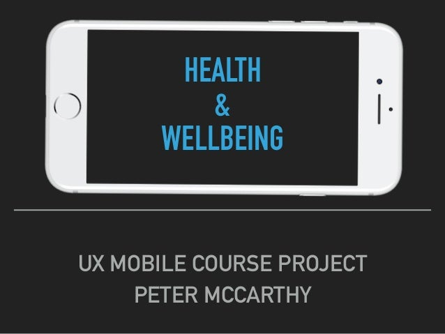 HEALTH & WELLBEING UX MOBILE COURSE PROJECT PETER MCCARTHY