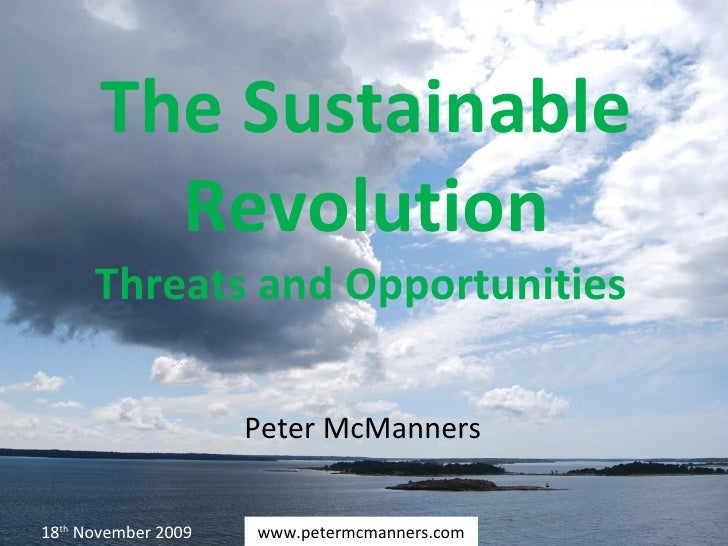The Sustainable Revolution Threats and Opportunities  Peter McManners www.petermcmanners.com 18 th  November 2009