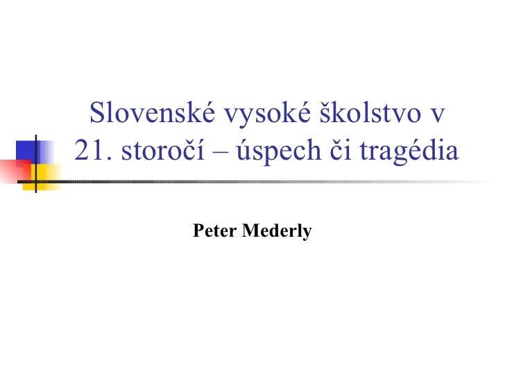 Slovenské vysoké školstvo v 21. storočí – úspech či tragédia Peter Mederly