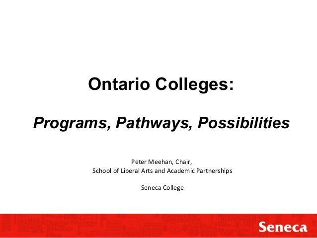 Ontario Colleges: Programs, Pathways, Possibilities Peter Meehan, Chair, School of Liberal Arts and Academic Partnerships ...