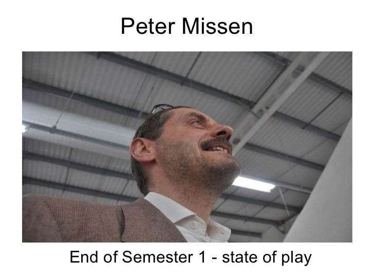 Peter Missen End of Semester 1 - state of play