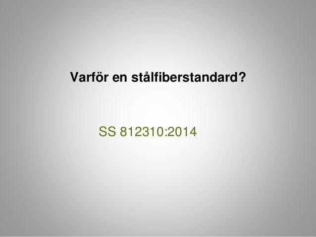 Varför en stålfiberstandard?  SS 812310:2014