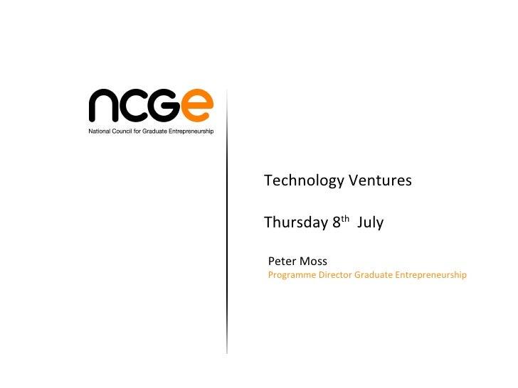 Peter Moss Programme Director Graduate Entrepreneurship  Technology Ventures Thursday 8 th   July