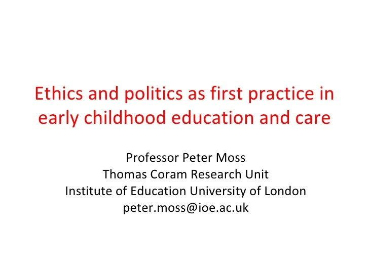 Ethics and politics as first practice inearly childhood education and care                Professor Peter Moss           T...