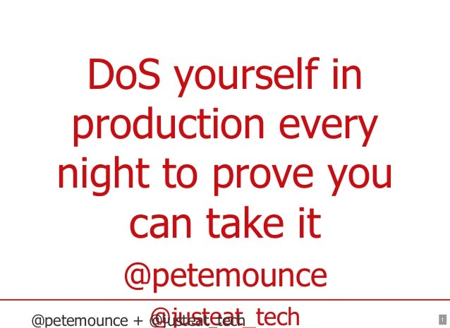 1 DoSyourselfin productionevery nighttoproveyou cantakeit @petemounce @justeat_tech@petemounce+@justeat_tech