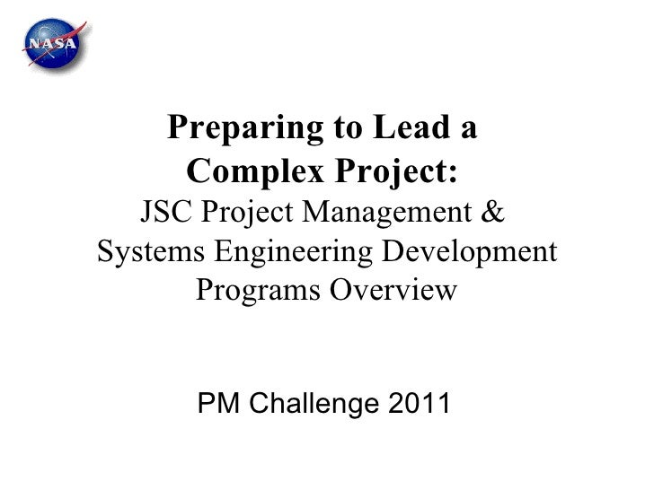 Preparing to Lead a  Complex Project:  JSC Project Management &  Systems Engineering Development Programs Overview PM Chal...