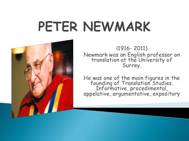 (1916- 2011)Newmark was an English professor on  translation at the University of               Surrey.He was one of the m...