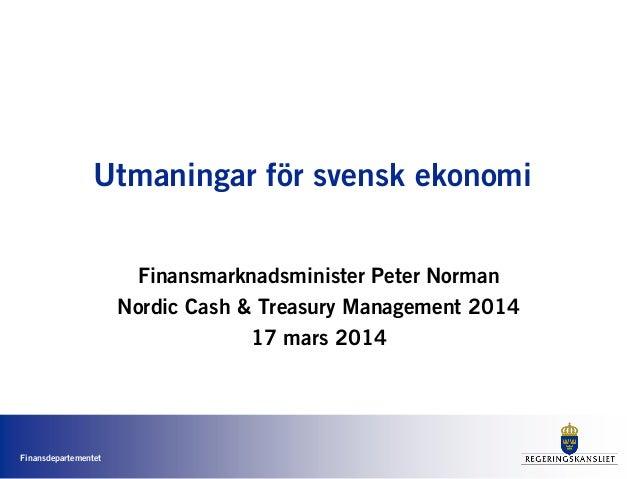 Finansdepartementet Utmaningar för svensk ekonomi Finansmarknadsminister Peter Norman Nordic Cash & Treasury Management 20...