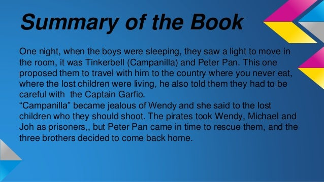 peter pan book report Peter pan suggests that all mothers disappoint their children the narrator never tells the reader what peter's experience with mothers is, though peter mentions a couple of possibilities despite his hatred of mothers, peter must have a reason to bring wendy, the mother he wants to give to his lost boys, to neverland.