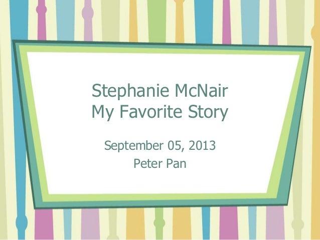Stephanie McNair  My Favorite Story  September 05, 2013  Peter Pan