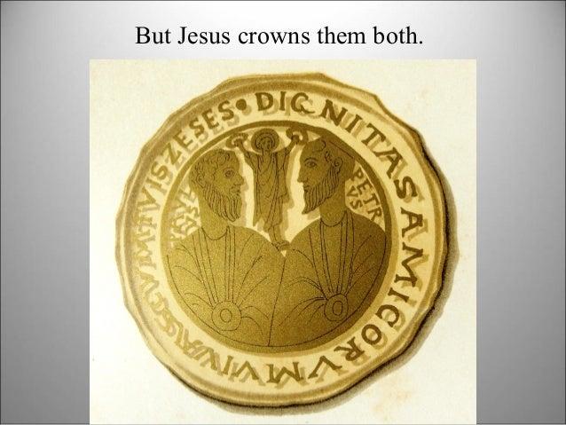 But Jesus crowns them both.