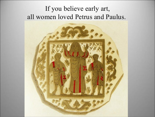 If you believe early art, all women loved Petrus and Paulus.