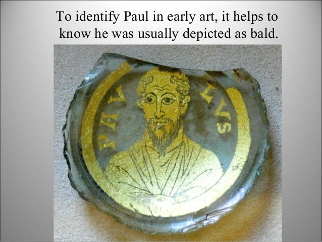 To identify Paul in early art, it helps to know he was usually depicted as bald.