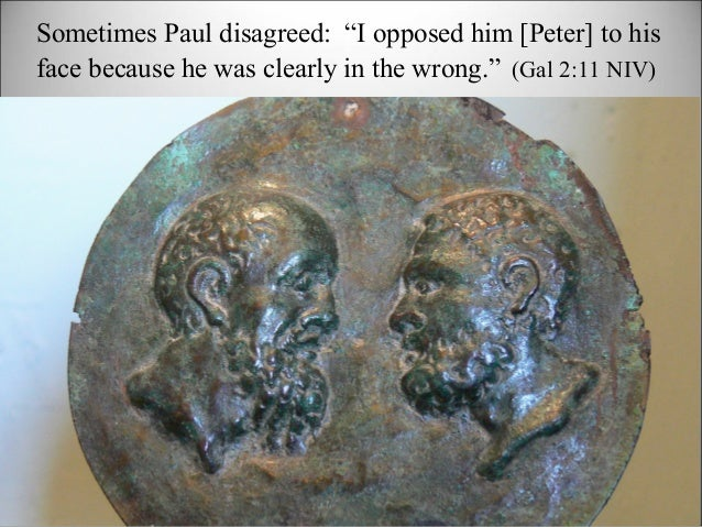 """Sometimes Paul disagreed: """"I opposed him [Peter] to his face because he was clearly in the wrong."""" (Gal 2:11 NIV)"""