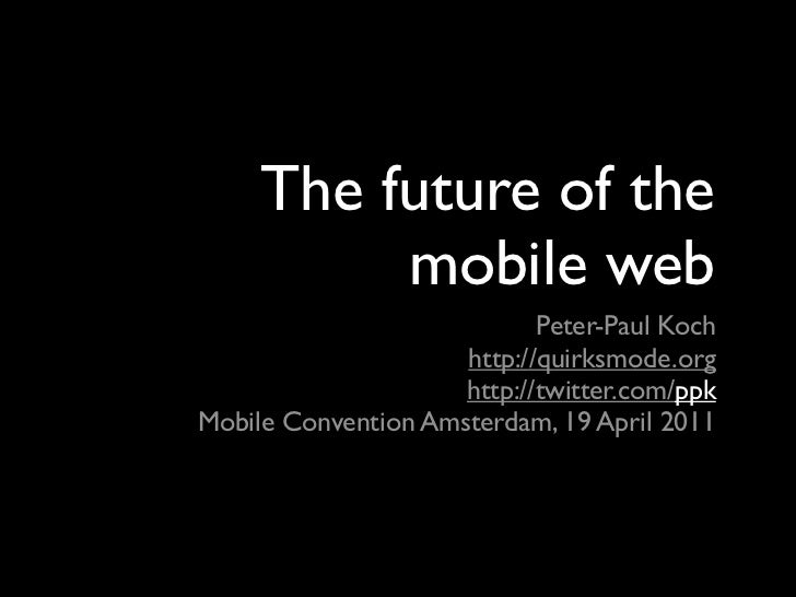 The future of the          mobile web                            Peter-Paul Koch                     http://quirksmode.org...