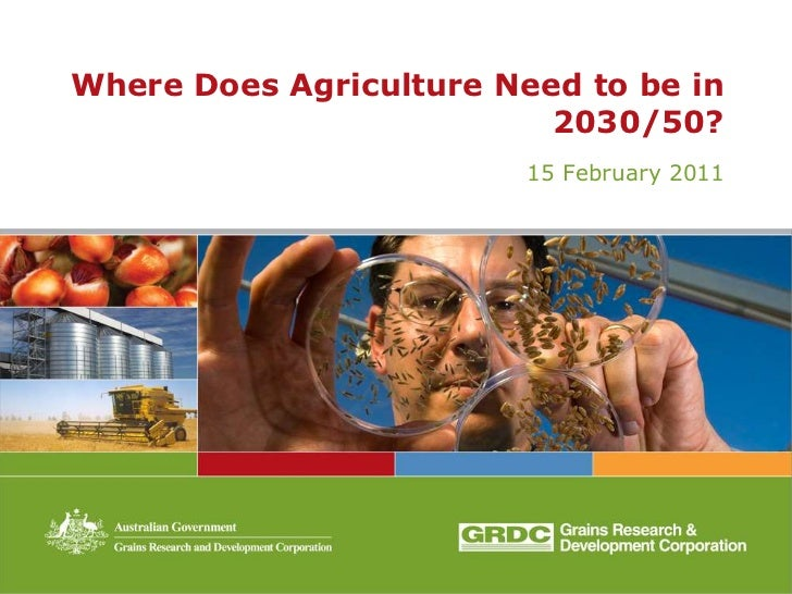 Where Does Agriculture Need to be in                          2030/50?                         15 February 2011