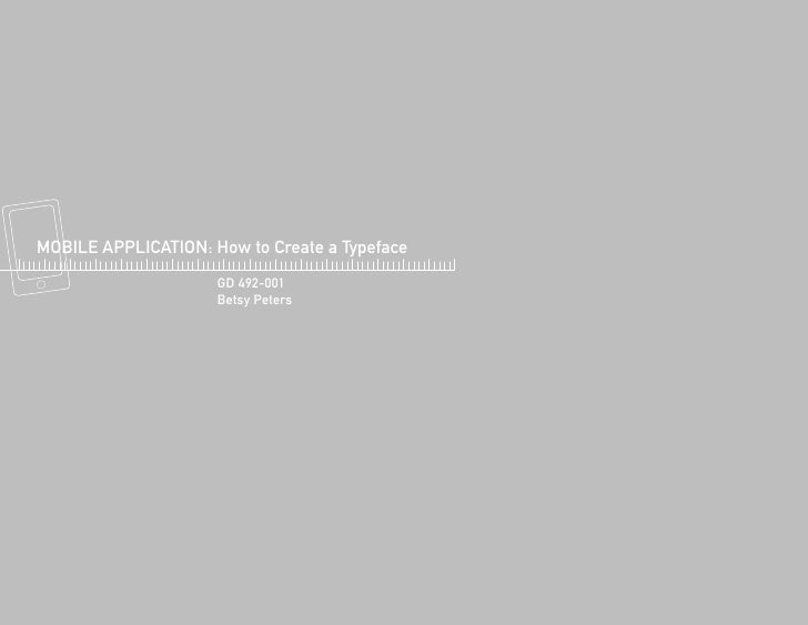 MOBILE APPLICATION: How to Create a Typeface                      GD 492-001                      Betsy Peters