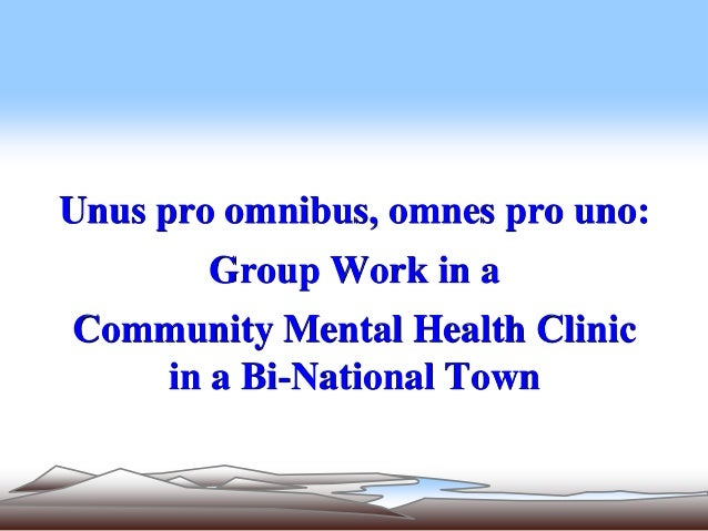 Unus pro omnibus, omnes pro uno: Group Work in a Community Mental Health Clinic in a Bi-National Town