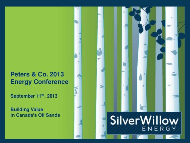 Peters & Co. 2013 Energy Conference September 11th, 2013 Building Value in Canada's Oil Sands