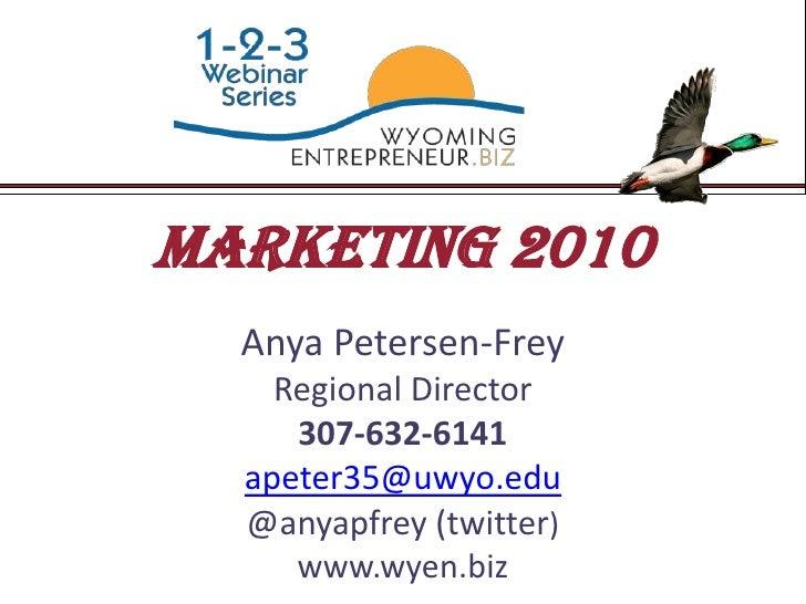 Marketing 2010<br />Anya Petersen-Frey<br />Regional Director<br />307-632-6141<br />apeter35@uwyo.edu<br />@anyapfrey (tw...