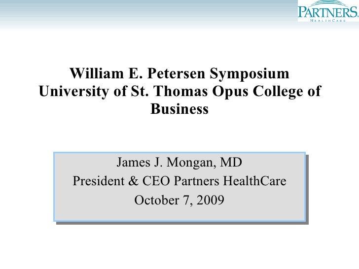 William E. Petersen Symposium University of St. Thomas Opus College of Business James J. Mongan, MD President & CEO Partne...