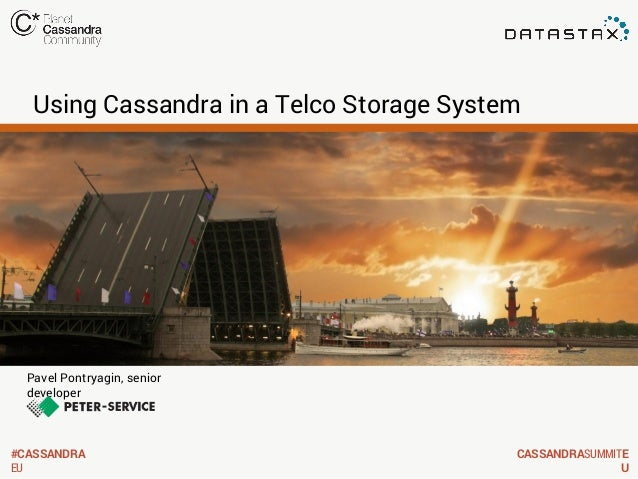 Using Cassandra in a Telco Storage System  Pavel Pontryagin, senior developer  #CASSANDRA EU  CASSANDRASUMMITE U