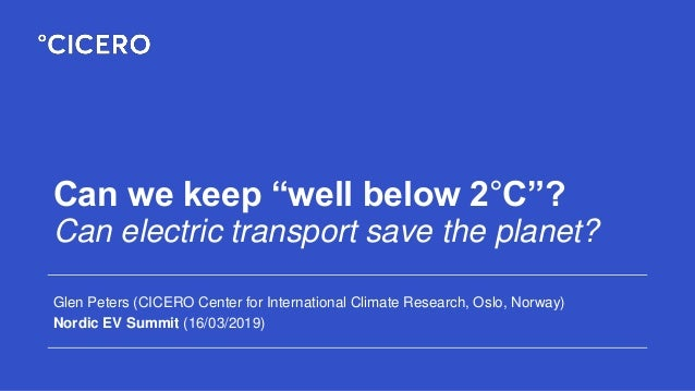 "Can we keep ""well below 2°C""? Can electric transport save the planet? Glen Peters (CICERO Center for International Climate..."