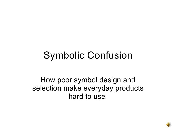 Symbolic Confusion How poor symbol design and selection make everyday products hard to use