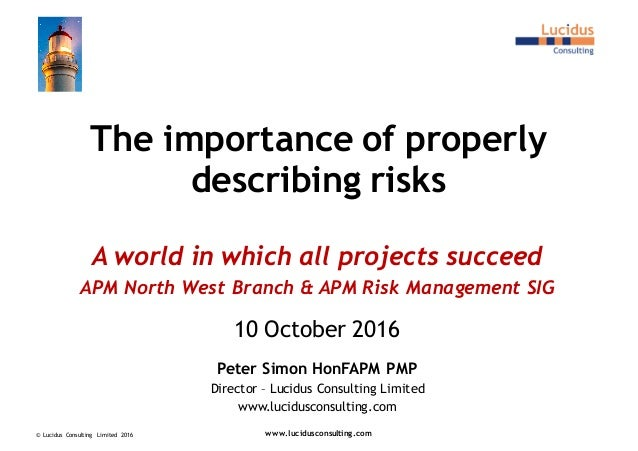 The importance of properly describing risks A world in which all projects succeed APM North West Branch & APM Risk Managem...