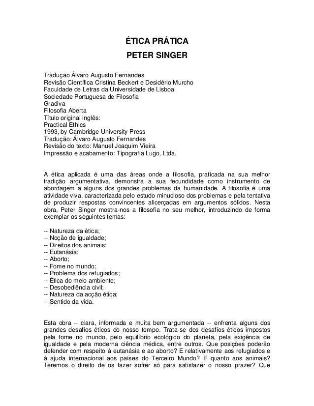 ÉTICA PRÁTICA PETER SINGER Tradução Álvaro Augusto Fernandes Revisão Científica Cristina Beckert e Desidério Murcho Faculd...