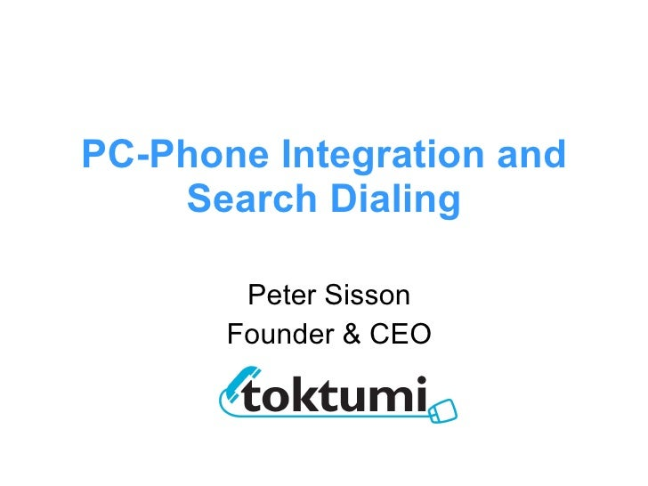 PC-Phone Integration and Search Dialing Peter Sisson Founder & CEO