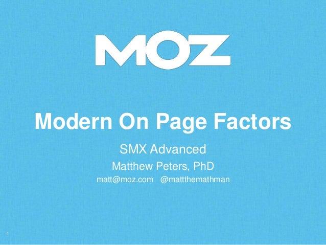 Modern On Page Factors1SMX AdvancedMatthew Peters, PhDmatt@moz.com @mattthemathman