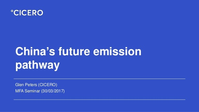 China's future emission pathway Glen Peters (CICERO) MFA Seminar (30/03/2017)